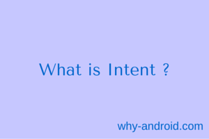 Android Basics – What is an Intent and how is it used to call an Activity ?