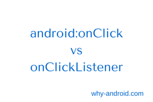 Android Basics : Why an onClickListener is better than android:onClick