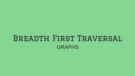 Traversing a Graph using Breadth First Traversal