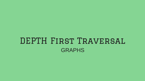 Traversing a Graph using Depth First Traversal