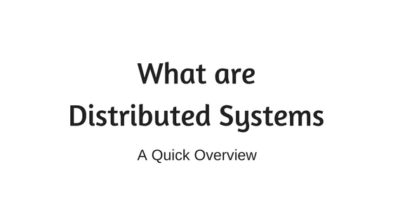 A quick introduction to Distributed Systems